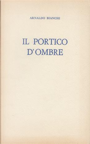 Il portico d'ombre by Arnaldo Bianchi
