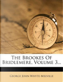 The Brookes of Bridlemere, Volume 3... by G J Whyte-Melville