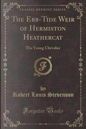 The Ebb-Tide Weir of Hermiston Heathercat by Robert Louis Stevenson
