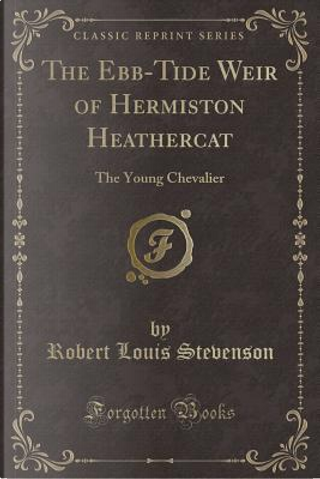 The Ebb-Tide Weir of Hermiston Heathercat by Robert Louis Stevenson