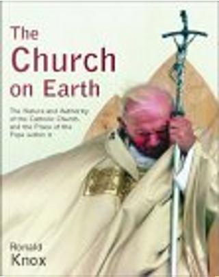 The Church on Earth by Ronald Arbuthnott Knox