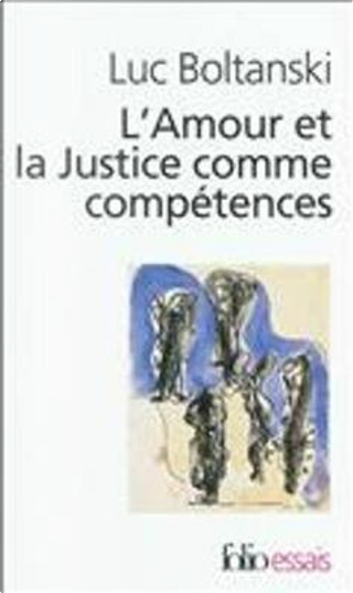 L'Amour et la Justice comme compétences by Luc Boltanski