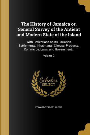 HIST OF JAMAICA OR GENERAL SUR by Edward 1734-1813 Long