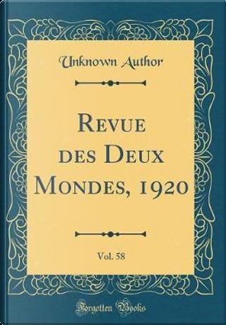 Revue des Deux Mondes, 1920, Vol. 58 (Classic Reprint) by Author Unknown