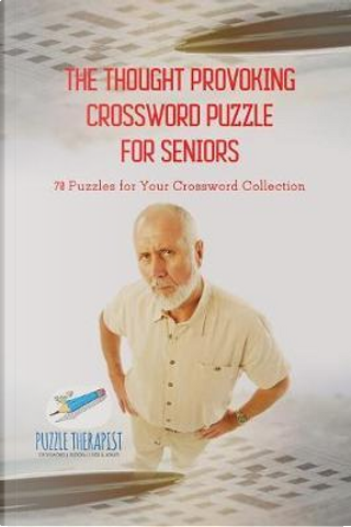 The Thought Provoking Crossword Puzzle for Seniors | 70 Puzzles for Your Crossword Collection by Puzzle Therapist
