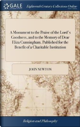 A Monument to the Praise of the Lord's Goodness, and to the Memory of Dear Eliza Cunningham. Published for the Benefit of a Charitable Institution by John Newton
