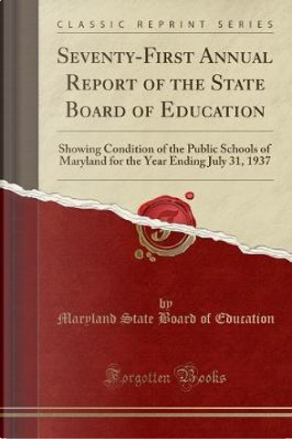 Seventy-First Annual Report of the State Board of Education by Maryland State Board Of Education
