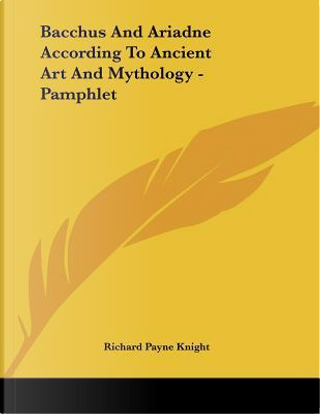 Bacchus and Ariadne According to Ancient Art and Mythology by Richard Payne Knight