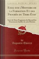 Essai sur l'Histoire de la Formation Et des Progrès du Tiers État by Augustin Thierry