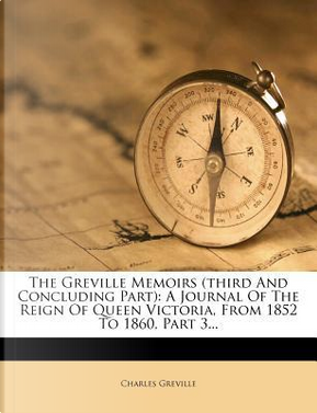 The Greville Memoirs (Third and Concluding Part) by Charles Greville