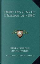 Droit Des Gens de L'Emigration (1880) by Henry Louiche-Desfontaines