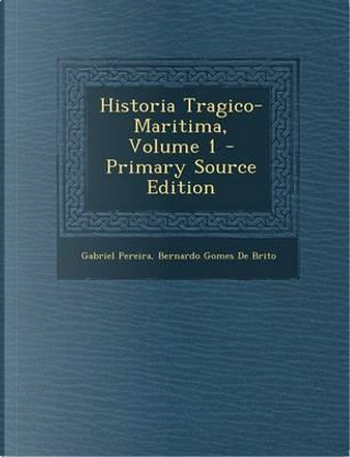 Historia Tragico-Maritima, Volume 1 by Gabriel Pereira