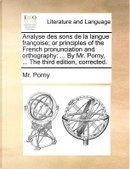 Analyse Des Sons de La Langue Franoise; Or Principles of the French Pronunciation and Orthography by MR Porny