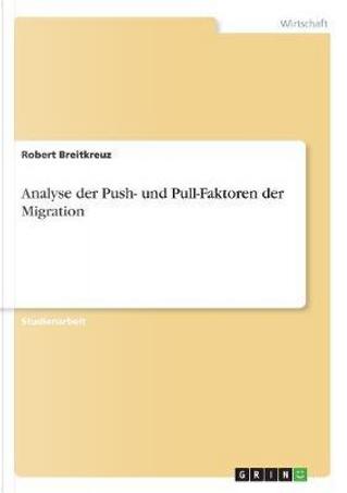 Analyse der Push- und Pull-Faktoren der Migration by Robert Breitkreuz
