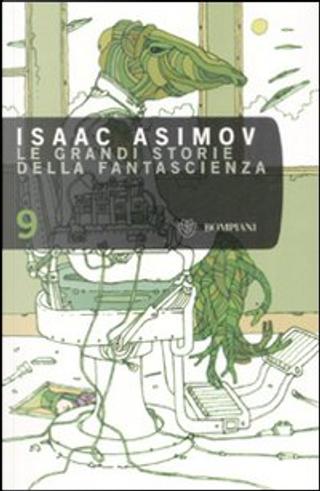Isaac Asimov Le grandi storie della fantascienza. Vol. 9 by