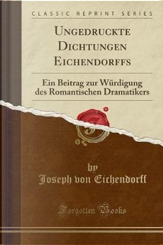 Ungedruckte Dichtungen Eichendorffs by Joseph von Eichendorff
