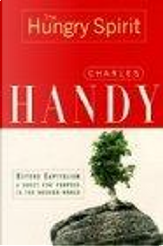 The Hungry Spirit by Charles B. Handy