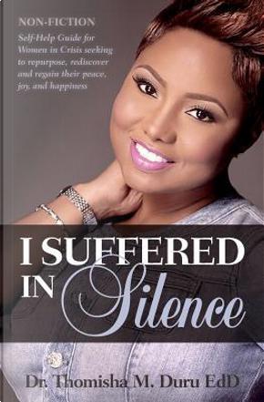 I Suffered in Silence by Dr. Thomisha M Duru EdD