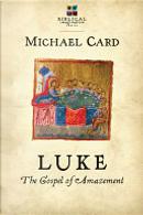Luke: The Gospel of Amazement by Michael Card