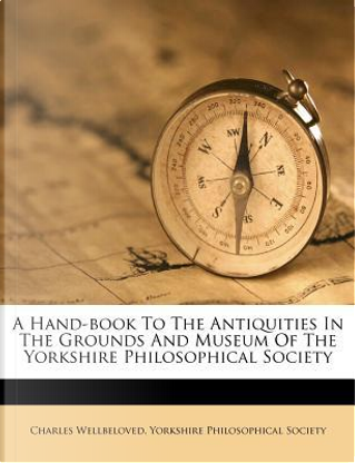 A Hand-Book to the Antiquities in the Grounds and Museum of the Yorkshire Philosophical Society by Charles Wellbeloved