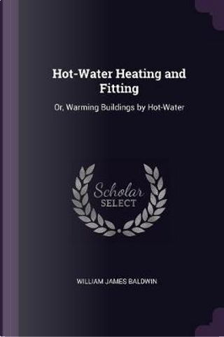 Hot-Water Heating and Fitting by William James Baldwin