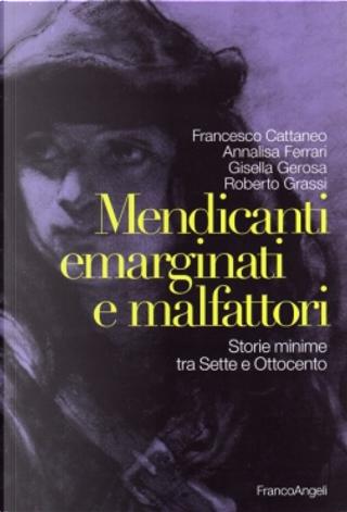 Mendicanti, emarginati e malfattori. by Annalisa Ferrari, Francesco Cattaneo, Gisella Gerosa, Roberto Grassi