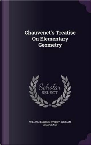 Chauvenet's Treatise on Elementary Geometry by William Elwood Byerly
