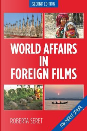 World Affairs in Foreign Films by Roberta Seret