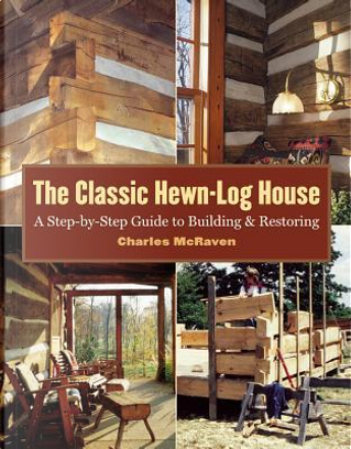 The Classic Hewn-Log House by Charles McRaven
