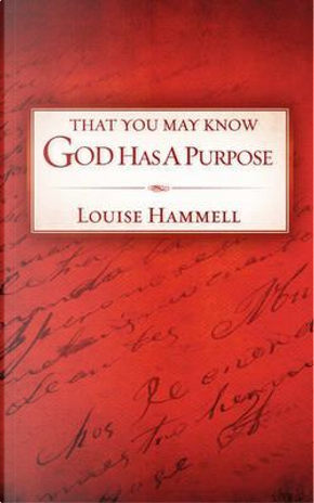 That You May Know God Has a Purpose by Louise Hammell