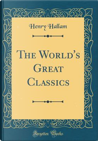 The World's Great Classics (Classic Reprint) by Henry Hallam