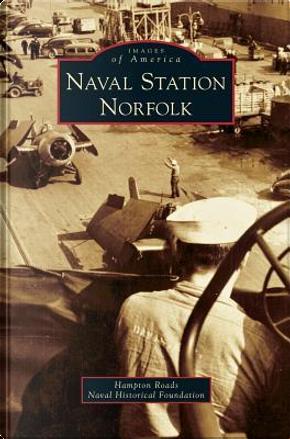 Naval Station Norfolk by Hampton Roads Naval Historical Foundatio