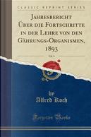 Jahresbericht Über die Fortschritte in der Lehre von den Gährungs-Organismen, 1893, Vol. 4 (Classic Reprint) by Alfred Koch