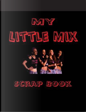My Little Mix Scrap Book by Not Available
