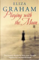 Playing with the Moon by Eliza Graham