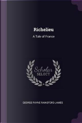 Richelieu by George Payne Rainsford James