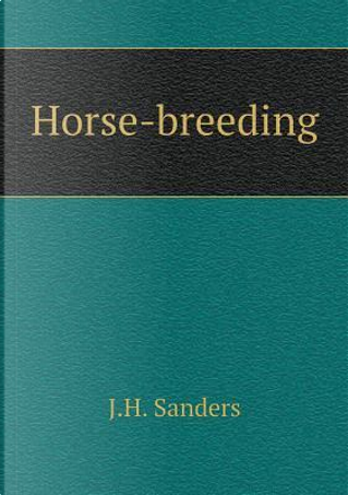 Horse-Breeding by J H Sanders