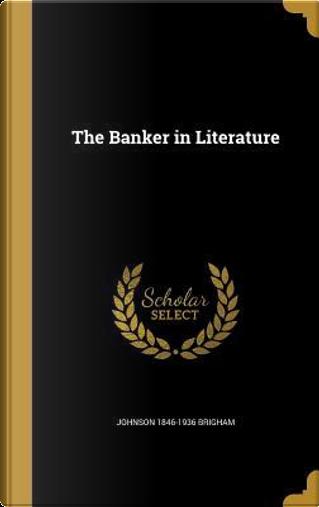 BANKER IN LITERATURE by Johnson 1846-1936 Brigham