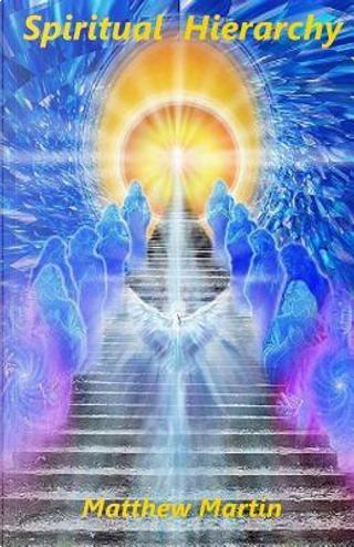Spiritual Hierarchy by Matthew Martin