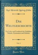 Die Weltgeschichte, Vol. 2 by Karl Heinrich Ludwig Pölitz