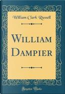 William Dampier (Classic Reprint) by William Clark Russell