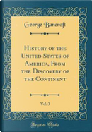History of the United States of America, From the Discovery of the Continent, Vol. 3 (Classic Reprint) by George Bancroft