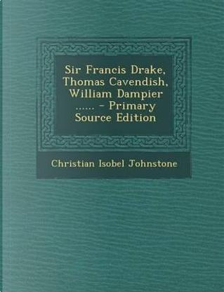 Sir Francis Drake, Thomas Cavendish, William Dampier ...... by Christian Isobel Johnstone