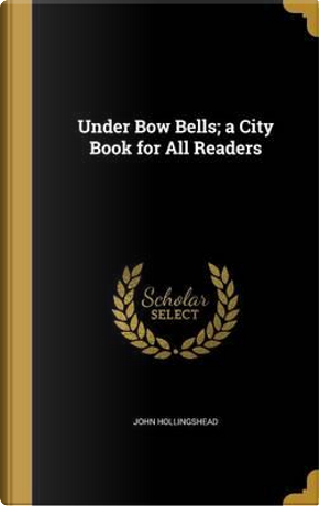 UNDER BOW BELLS A CITY BK FOR by John Hollingshead