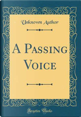 A Passing Voice (Classic Reprint) by Author Unknown