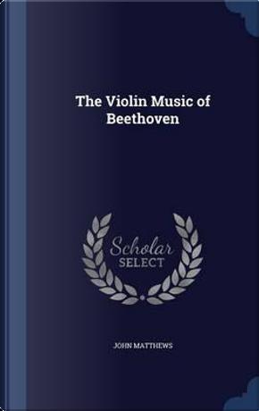 The Violin Music of Beethoven by John Matthews