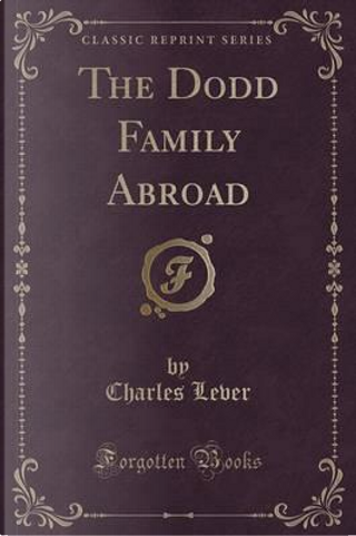The Dodd Family Abroad (Classic Reprint) by Charles Lever