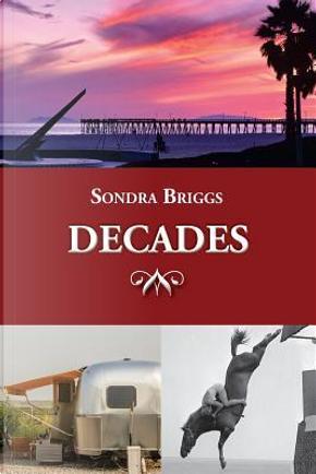 Decades by Sondra Briggs
