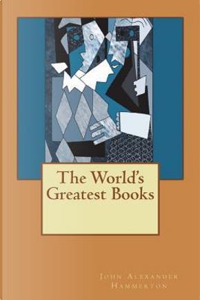 The World's Greatest Books by John Alexander Hammerton