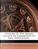 History of the Amana Society, or Community of True Inspiration... by William Rufus Perkins